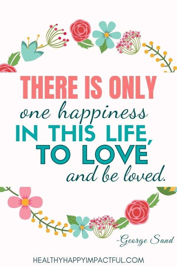 The is only one happiness in this life, to love and be loved - George Sand