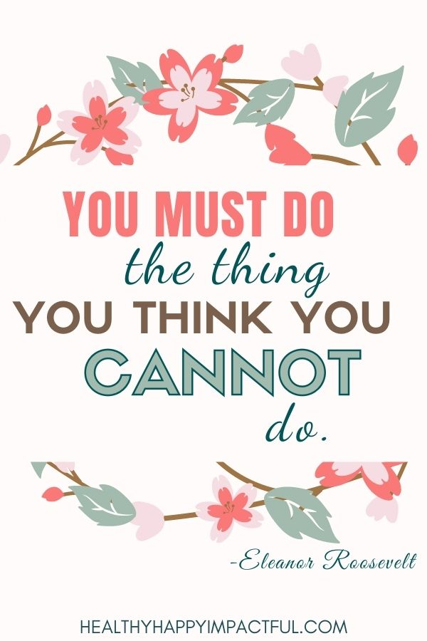 You must do the thing you think you cannot do. Eleanor Roosevelt vision board sayings