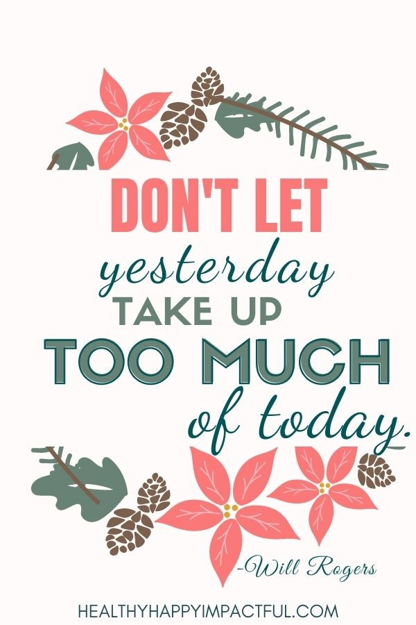 Don't let yesterday take up too much of today. Will Rogers vision board quotes