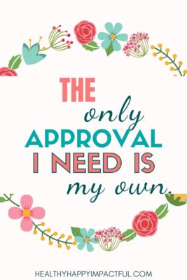 daily self-love affirmations. The only approval I need is my own.