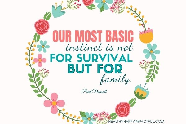 family bonding quotes: family is our most basic instinct
